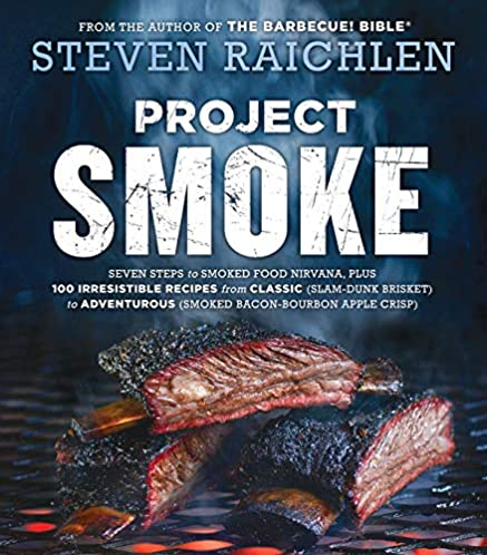 Project Smoke (Steven Raichlen Barbecue Bible Cookbooks)