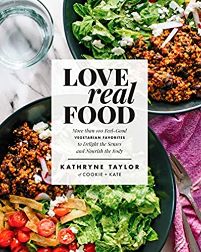 Love Real Food: More Than 100 Feel-Good Vegetarian Favorites to Delight the Senses and Nourish the Body: A Cookbook